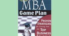 Your MBA Game Plan Proven Strategies for Getting into the Top Business Schools