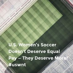 U.S. Women's Soccer Doesn't Deserve Equal Pay — They Deserve More! #uswnt
