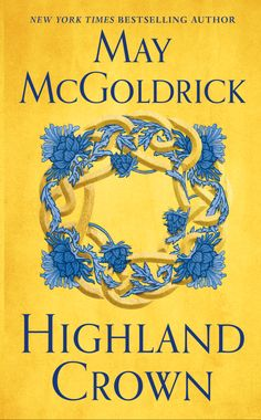 Spotlight: Highland Crown by May McGoldrick — What Is That Book About Crown Royal, Cursed Child Book, Romance Novels, Fiction Books, Book 1, Bestselling Author, Books To Read, Reading, Spotlight