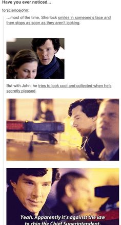 ...But with John, Sherlock tries to look cool and collected when he's secretly pleased