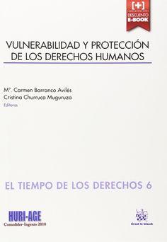 Vulnerabilidad y Protección de los Derechos Humanos / María del Carmen Barranco Avilés http://absysnetweb.bbtk.ull.es/cgi-bin/abnetopac?ACC=DOSEARCH&xsqf99=508766.