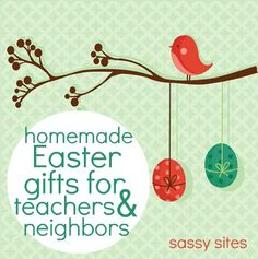 TONS of ideas for homemade Easter gifts for teachers and neighbors!
