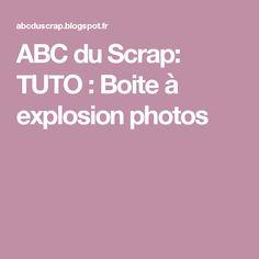 ABC du Scrap: TUTO : Boite à explosion photos