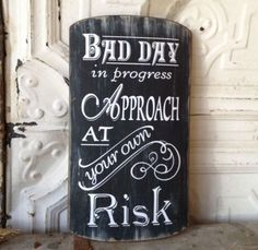 Bad Day Sign...Certainly could have used one of these at times.