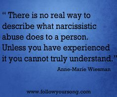 """there is no real way to describe what narcissistic abuse does to a person; unless you have experienced it, you can not truly understand."