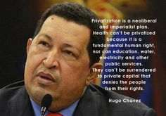 "Hugo Chavez On Privatization.   I would add shelter, clothing, and transportation to this list. What's not a ""right""? Gucci handbags."