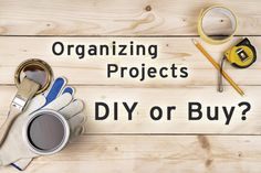 Organizing Projects:  DIY or Buy? from simplify101.com