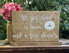 All You need is Love and a Few Donuts SiGn - Donut Bar Sign - Cupcake Table - Wedding Cake Sign - WeDDiNG Cake Stand - Rustic Stained - 10x7 by lizzieandcompany on Etsy