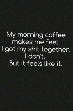 My morning coffee makes me feel I got my shit together. But it feels like it. / Coffee Shop Stuff My morning coffee makes me feel I got my shit together. But it feels like it. Coffee Talk, Coffee Is Life, I Love Coffee, Coffee Break, My Coffee, Happy Coffee, Black Coffee, Coffee Puns, Coffee Maker