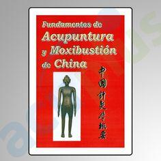 FUNDAMENTOS ACUP. Y MOXABUSTION CHINA   Libro clásico, describe teoría básica y métodos para aplicación de terapia con acupuntura y moxibustión.
