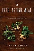 An Everlasting Meal: Cooking with Economy and Grace~~~Modeled on M.F.K. Fisher's How to Cook a Wolf — written in 1942 during wartime rations to convince readers that good eating was always possible — An Everlasting Meal teaches how to cook well regardless of circumstance, offering a practical, pleasurable path to the kitchen.