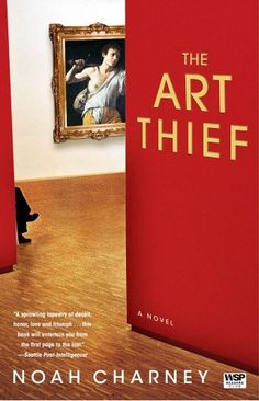 The Art Thief: A Novel by Noah Charney -  three thefts are simultaneously investigated in three cities, but these apparently isolated crimes have much more in common than anyone imagines.
