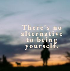 There's no alternative to being yourself.