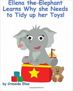Ellena the elephant Learns Why she Needs to Tidy up Her Toys!: The Safari Children's Books on Good Behavior: C Elias, Carriel Ann Santos: 9781475101270: Amazon.com: Books