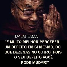 Dalai Lama - is much better to realize a fault in himself the tens in the other, because you can change your default Dalai Lama, Favorite Quotes, Best Quotes, Life Quotes, Double Sens, Frases Humor, Magic Words, Expressions, Interesting Quotes
