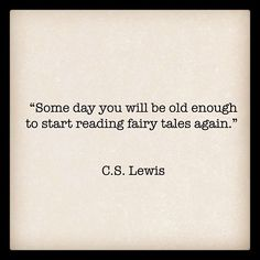"""""""Some day you will be old enough to start reading fairy tales again.""""—C. S. Lewis / created by Ann keel"""