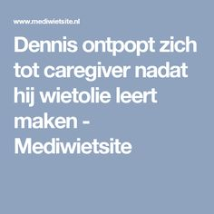 Dennis ontpopt zich tot caregiver nadat hij wietolie leert maken - Mediwietsite