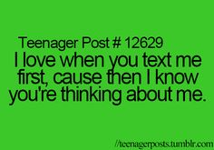 Teenager Post I love when you text me first, cause then I know you're thinking about me. Teenager Quotes, Teen Quotes, Funny Quotes, Random Quotes, Funny Memes, Teen Posts, Teenager Posts, Crush Quotes, Life Quotes