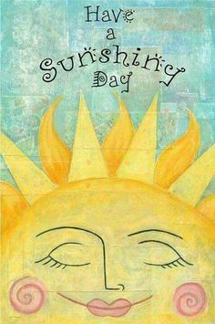 "Hope your day is ""sunshiny"". In the yard all day yesterday. Yikes lots more to be done.enjoy your day. Good Morning Sunshine, Good Morning Good Night, Good Morning Quotes, Sunday Morning, Sunshine Quotes, Sun Moon Stars, Sun Art, You Are My Sunshine, Hello Sunshine"