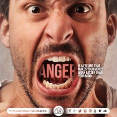 Anger is a feeling that makes your mouth work faster than your mind...