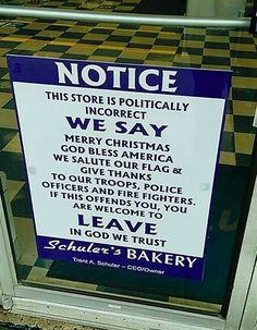 (In reaction to the direction the dictator-in-chief & the liberal dems have taken & continue to take this once great country.) After Ohio Bakery's 'Politically Incorrect' Front-Door Sign Goes Viral, Staffers Describe How Customers Have Reacted. Staffers manning the Sunday evening crowd said that not only is the sign still affixed to the front door, but also business has doubled.