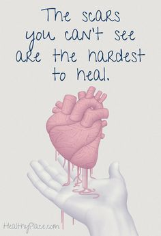 Quote on abuse: The scars you can't see are the hardest to heal…