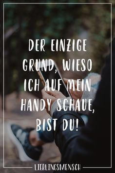 Der einzige Grund, wieso ich auf mein Handy schaue, bist du Visual Statements®️ The only reason I look at my phone is you! Sayings / Quotes / Quotes / Favorite People / Friendship / Relationship / Love / Family / Profound / Funny / Beautiful / Thinking Funny People Quotes, Funny Quotes For Teens, Bff Quotes, Friendship Quotes, Love Quotes, Good Morning Funny, Morning Humor, Relationship Texts, Relationships Love