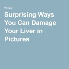 Surprising Ways You Can Damage Your Liver in Pictures