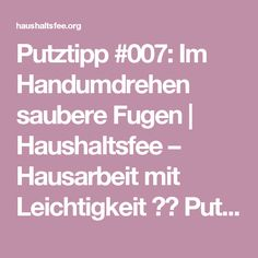 Putztipp #007: Im Handumdrehen saubere Fugen | Haushaltsfee – Hausarbeit mit Leichtigkeit ❤️  Putzplan, Checklisten & Reiniger