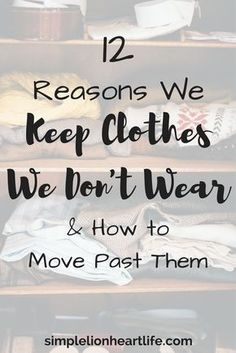 12 Reasons We Keep Clothes We Don't Wear and How to Move Past Them - Simple Lionheart Life - - 12 common reasons we keep clothes we don't wear anymore, along with tips to encourage yourself to let them go and create a minimalist wardrobe you love. Minimalist Living, Minimalist Decor, Minimalist Lifestyle, Minimalist Closet, Minimalist Fashion, Minimalist Clothing, Minimalist Kitchen, Minimalist Bedroom, Modern Minimalist