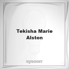 Tekisha Marie Alston: Page about Tekisha Marie Alston #member #website #sysoon #about