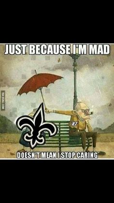 Just Because I'm Mad...Doesn't Mean I Stop Caring  #IBelieve #WhoDat4Life