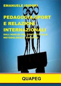 Pedagogia, sport e relazioni internazionali. Dall'analisi del contesto alla metodologia di sviluppo - Emanuele Isidori - Emanuele Isidori - Ebook OmniaBuk