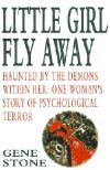 Little Girl Fly Away: Haunted by the Demons Within Her: One Woman's True Story