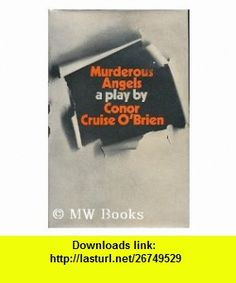 Murderous angels A political tragedy and comedy in black and white (9780090952601) Conor Cruise OBrien , ISBN-10: 009095260X  , ISBN-13: 978-0090952601 ,  , tutorials , pdf , ebook , torrent , downloads , rapidshare , filesonic , hotfile , megaupload , fileserve