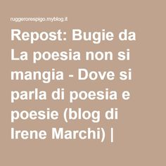 Repost: Bugie da La poesia non si mangia - Dove si parla di poesia e poesie (blog di Irene Marchi) | Ruggero Respigo - MilanoRuggero Respigo – Milano