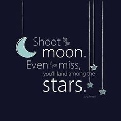 Shoot for the moon 🌙 even is you Miss you'll land in the stars. ✨ Aim high.