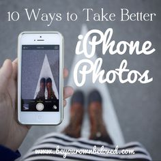 10 Ways to Take Better iPhone Photos (including Self-Portraits).