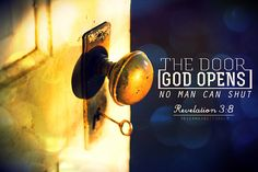 Revelations 3:8 ~ The door God opens, no man can shut- He is opening doors for me!