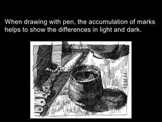 When drawing with pen, the accumulation of marks helps to show the differences…