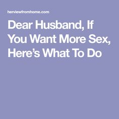 Dear Husband, If You Want More Sex, Here's What To Do