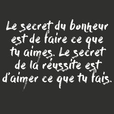 3 étapes importantes pour trouver le bonheur - The secret of happiness is doing what you love. The secret of success is loving what you do. Quotes To Live By Wise, Life Quotes Love, Positive Quotes For Life, Smile Quotes, Words Quotes, Funny Quotes, Happy Love Quotes, Positive Sayings, Deep Quotes