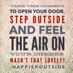 Take this moment to open your door, step outside and feel the air on your cheeks. Wasn't that lovely? #happieroutside