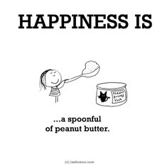 http://lastlemon.com/happiness/ha0069/ HAPPINESS IS...a spoonful of peanut butter.
