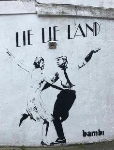 """"""" Pays du Mensonge-mensonge """" ( Parodie du titre du film La-La land ) / Street art. / By Bambi."""