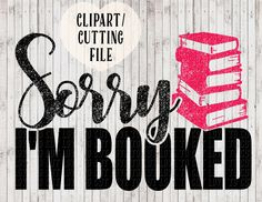 sorry i'm booked svg, book lover svg file, reading svg, librarian svg, book nerd svg, vinyl cut files, svg files for silhouette / cricut by goodsbygirl on Etsy https://www.etsy.com/listing/493371432/sorry-im-booked-svg-book-lover-svg-file