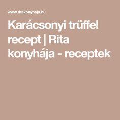 Karácsonyi trüffel recept   Rita konyhája - receptek