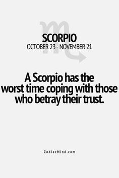 #Scorpio has the worst time coping with those who betray their trust