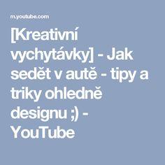 [Kreativní vychytávky] - Jak sedět v autě - tipy a triky ohledně designu ;) - YouTube