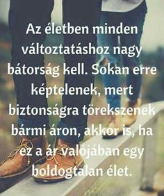 Merj élni, merj változtatni! Cute Quotes, Words Quotes, Best Quotes, Life Learning, Learning Quotes, Motivational Quotes, Inspirational Quotes, Biker Quotes, Meaningful Quotes